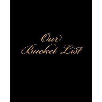 Our Bucket List: A Couples Bucket List Journal to write bucket list ideas! - Blank Lined 6 x 9""
