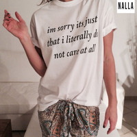 im sorry it's just that i literally do not care at all Tshirt white Fashion funny slogan womens girls sassy cute