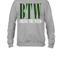 BRING THE WEED  - Crewneck Sweatshirt