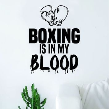 Boxing Is In My Blood Wall Decal Decor Art Sticker Vinyl Room Bedroom Home Teen Inspirational Sports Kids MMA Fight Gloves Box