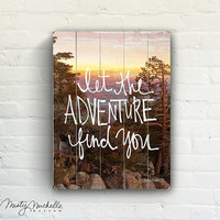 Let The Adventure Find You - Slatted Plank Wood Photo Expression Sign Home Inspirational Wall Decor