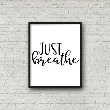 Just Breathe, Black and White Quote, Relax Quote, Keep Calm, Stress Quote, Yoga Quote, Good Vibes, Motivational Quote, Strength Art
