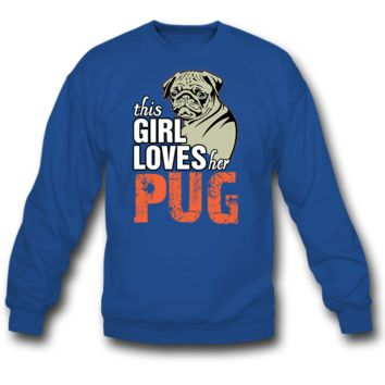 this girl loves her PUG  SWEATSHIRT CREWNECKS