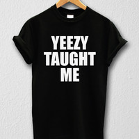 Yeezy Taught Me shirt T-shirt Kanye West Unisex Tee shirts Size S/M/L/XL/2XL
