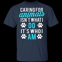 Caring For Animals Is Who I Am T-Shirt
