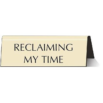 Reclaiming My Time Nameplate Desk Sign in Almond