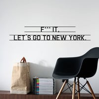 Fuck it Let's Go To New York Vinyl Decal - Personalized