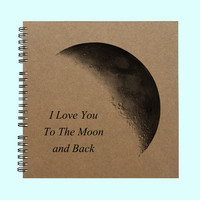 I Love You  To The Moon and Back- Book, Large Journal, Personalized Book, Personalized Journal, , Sketchbook, Scrapbook, Smashbook
