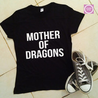 Mother of Dragons t-shirts for women gifts t-shirt womens girls tumblr funny teens teenagers quotes slogan fangirls girlfriends gifts
