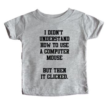 I Didn't Understand How To Use A Computer Mouse But Then It Clicked Baby Tee