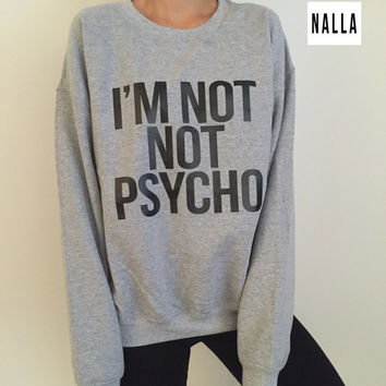 I'm not not psycho sweatshirt gray crewneck fangirls jumper funny saying fashion grunge