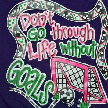 Southern Chics Don't Go Through Life Without Goals Soccer Girlie Bright T Shirt