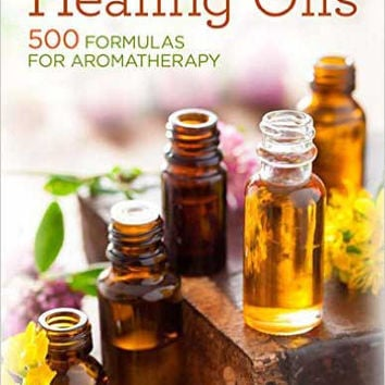 Healing Oils 500 Formulas for Aromatherapy
