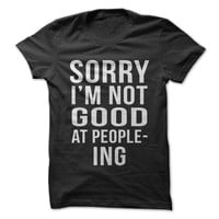 Sorry I'm Not Good At People-Ing