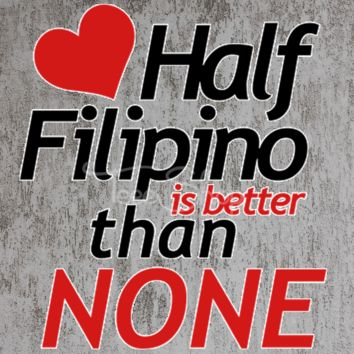 half filipino is better than none tshirt