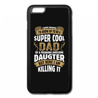 Super Cool Dad Of A Freaking Awesome Daughter iPhone 6/6s Plus Rubber Case