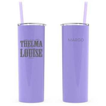 You Are The Thelma To My Louise | Tall Skinny Tumbler | Custom w/Name | Engraved