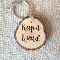 Keep It Weird Keychain, Keyring, Rustic Key Holder, Wood Slice Keychain Keyring, Key Ring, Engraved Gift, Weird Gift, Keys, Wood Keyring