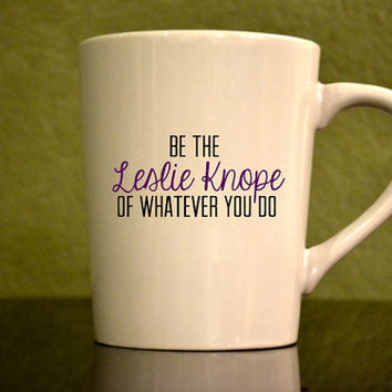 "Motivational Parks and Rec. Mug - ""Be the Leslie Knope of whatever you do"" - Inspirational Mug"