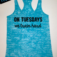 On Tuesdays We Train Hard... Funny Fitness Workout Tank...Tahiti Blue Burnout Racerback Tank Top...Funny Little Workout Collection.