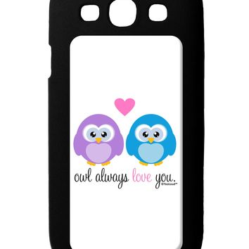 Owl Always Love You Galaxy S3 Case  by TooLoud