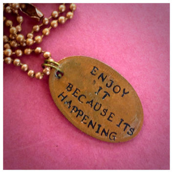 Enjoy it because it's happening  (the perks of being a wallflower quote) pressed penny pendant chain necklace