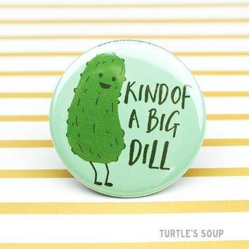 """Kind of a Big Dill"" Pin"