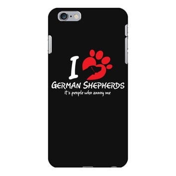 I Love German Shepherds Its People Who Annoy Me iPhone 6/6s Plus Case
