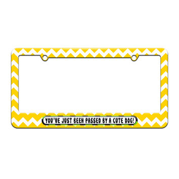 You've Just Been Passed by a Cute Dog - License Plate Tag Frame - Yellow Chevrons Design