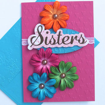 Sisters Card, Handmade Sisters Are The Best Of Friends Card, Floral and Colorful Sisterly Love Just Because or Any Occasion Card