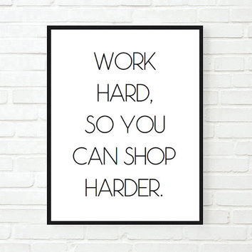 work hard so you can shop harder inspirational tumblr quote typographic print funny true dream motivational tumblr room decor framed quotes