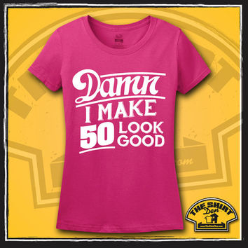 50th Birthday Shirt - T-Shirt - Tee - Damn I Make 50 Look Good - Womens - Ladies - It Took 50 Years - Turning 50 - Gift - Present - Fifty