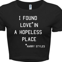 I Found Love in a Hopeless Place Harry Styles One Direction Band 1D tshirt crop top