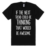 IF THE NEXT TREND COULD BE THINKING THAT WOULD BE AWESOME   Fitted T-Shirt   SKREENED