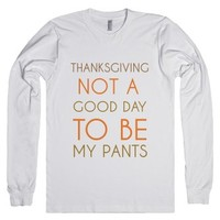 Thanksgiving. Not A Good Day To Be My Pants-Unisex White T-Shirt