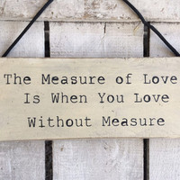 Rustic Sign. The Measure of Love Is When You Love Without Measure.