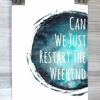 Can We Just Restart The Weekend Print Watercolor Funny Quote Wall Art Typography Poster Teen Bedroom Dorm Home Decor