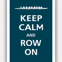 Keep Calm and ROW ON Print 13x19 Color featured Deep by PosterPop
