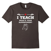 I Teach What's Your Superpower T-Shirt - Teacher - Unisex
