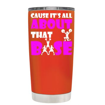 Cause its All About the Base on Vermilion 20 oz Tumbler Cup