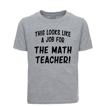 This Looks Like a Job for The Math Teacher  Unisex Kid's Tee