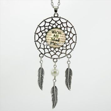 2017 Trendy Style We're All Mad Here Necklace Alice in Wonderland Jewelry Silver Dream Catcher Necklace DC-00600