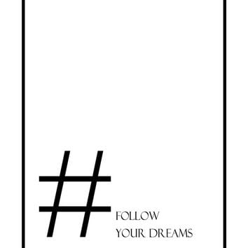 Follow Your Dreams, #Follow Print,  Typography Poster, Black and White Poster, Wall Art Poster, Home Decor,  Minimal Wall Art