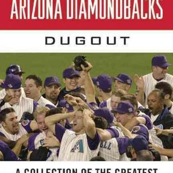 Tales from the Arizona Diamondbacks Dugout: A Collection of the Greatest Diamondbacks Stories Ever Told: Tales from the Arizona Diamondbacks Dugout: A Collection of the Greatest Diamondbacks Stories Ever Told (Tales from the Team)