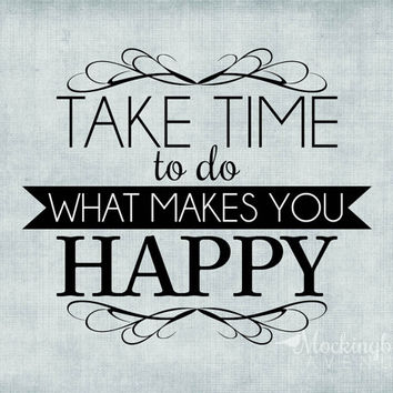 take time to do what makes you happy - typography print - blue home decor - inspiration art - typography art - blue wall art