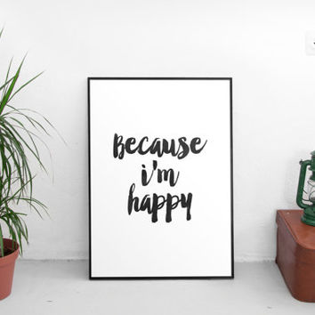 "PRINTABLE art""because i'm happy""inspirational poster,black and white,gift idea,home decor,dorm room decor,letterpress style,be happy"