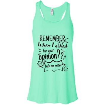 Remember When I Asked For Your Opinion? Flowy Racerback Tank