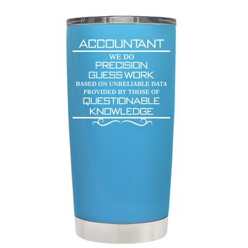 TREK Accountant We do Precision Guess Work on Baby Blue 20 oz Tumbler Cup