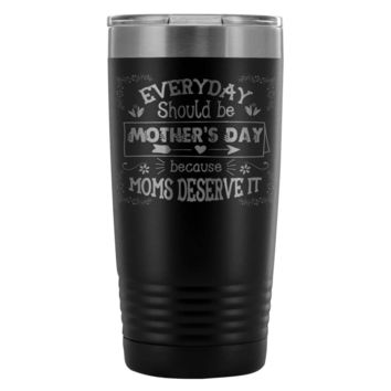 Travel Mug Every Day Should Be Mothers Day Because 20oz Stainless Steel Tumbler
