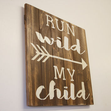 Run Wild My Child Boys Nursery Decor Wood Sign Rustic Nursery Hunting Nursery Tribal Nursery Woodland Nursery Pallet Sign Baby Shower Gift